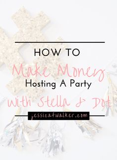 How To Make Money Hosting a party with Stella & Dot | How to make more money | side hustles | part time jobs | MLM | Multi-Level Marketing | Pampered Chef | Beach Body | How to Sell LulaRoe | How To Host a Facebook Party | jessicafwalker.com | gratitude | empowerment | success