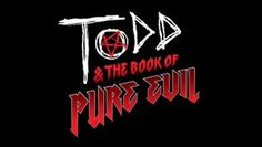 Todd and the Book of Pure Evil, love this show!