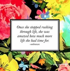 Seven Graces: Once she stopped rushing through life, she was amazed how much more life she had time for.