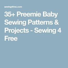 35+ Preemie Baby Sewing Patterns & Projects - Sewing 4 Free