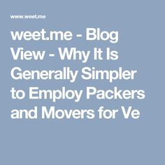 weet.me - Blog View - Why It Is Generally Simpler to Employ Packers and Movers for Ve
