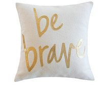 Be Brave Pillow, Metallic Gold and Oatmeal Organic Cotton