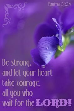 Be strong, and let your heart take courage, all you who wait for the LORD! Walk By Faith, Faith In God, Bible Scriptures, Bible Quotes, Old And New Testament, Lavender Blue, Favorite Bible Verses, Love The Lord, Lord And Savior