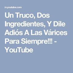 Un Truco, Dos Ingredientes, Y Dile Adiós A Las Várices Para Siempre!!! - YouTube