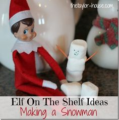 Elf On The Shelf Ideas: Making a Snowman