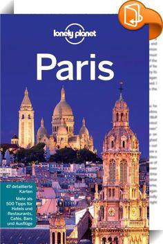 Lonely Planet Reiseführer Paris    ::  Mit dem Lonely Planet Paris auf eigene Faust durch die Seine- Metropole - die schönsten Reiserouten - Google Maps-Verlinkungen - Übersichtliche Gliederung - viele inspirierende Bilder - Farbige Sonderkapitel: - Mehr als 400 Seiten geballte Infos  E-Book Feature: - Zoombare Karten und Grafiken (offline verfügbar) - Google Maps-Verlinkungen - Weblinks führen direkt zu den Websites der Tipps - Praktische Volltextsuche - einfach Suchbegriff eingeben ...