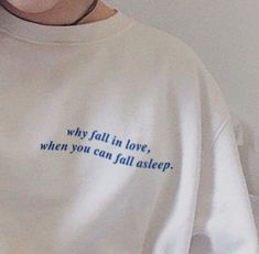 Why Fall In Love When You Can Fall Asleep clothes tees Aesthetic Shirts, Quote Aesthetic, Aesthetic Clothes, Aesthetic Fashion, Aesthetic Style, Instagram Caption Ideas, Tumblr Tee, Fall Shirts, Shirts With Sayings