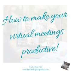How to make your virtual meetings productive!: Audio Blog #30 - Technology = Equality