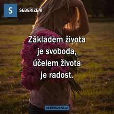 Základem života je svoboda, účelem života je radost. Carpe Diem, Motto, Karma, Quotations, Motivational Quotes, Humor, Words, Svoboda, Inspiration