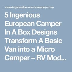 5 Ingenious European Camper In A Box Designs Transform A Basic Van into a Micro Camper – RV Mods – RV Guides – RV Tips | DoItYourselfRV