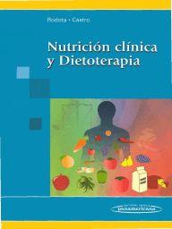 Nutrición clínica y dietoterapia / Liliana P. Rodota, María Eugenia Castro ; [colaboradores, Valeria Baldomero López... (et al.)]