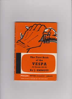 The first book of Vespa (englisch) All models 1951-58 Autor: J. Emmot Verlag: Sir Isaac Pitman&Sons Ltd, London (UK), 1964 (3th Edition)