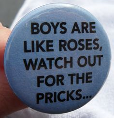 pinback button Boys are like roseswatch out by SurrealMythDesigns, $2.00