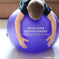 Grab an exercise ball and try one of these gross motor activities for kids #kids #kidsactivities #activitiesforkids #grossmotor #grossmotoractivities