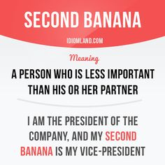 "English idiom with its meaning and an example: 'Second banana'. One of a series of ""Idiom Cards"" created by IdiomLand.com"