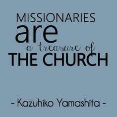 """""""I am thankful that missionaries are called by the Lord, that they respond to that call, and that they are serving throughout the world."""" -Kazuhiko Yamashita 