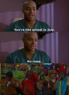 You're like school in July, no class.