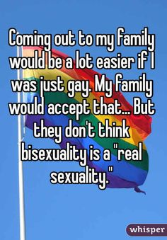 Being bisexual is often judged and frowned upon. I think it's quite beautiful