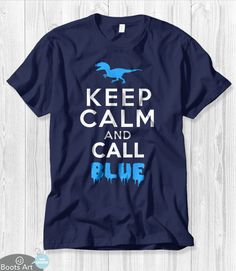 """""""Keep Calm And Call Blue"""" Jurassic World Keep Calm Raptor T-Shirt   Men's, Women's, and Kid's Sizes from Boots Tees."""