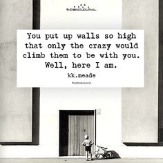 You Put Up Walls So High