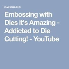 Embossing with Dies it's Amazing - Addicted to Die Cutting! - YouTube
