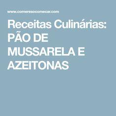 Receitas Culinárias: PÃO DE MUSSARELA E AZEITONAS