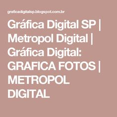 Gráfica Digital SP | Metropol Digital | Gráfica Digital:  GRAFICA FOTOS | METROPOL DIGITAL