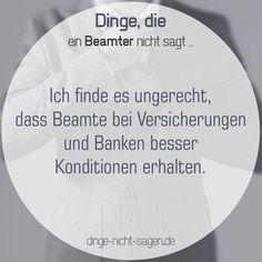 Ich finde es ungerecht, dass Beamte bei Versicherungen und Banken bessere Konditionen erhalten.  Mehr Sprüche: www.dinge-nicht-sagen.de  #bank #versicherung #kredit #beamter