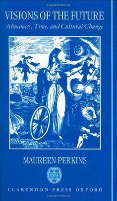 Visions of the Future: Almanacs, Time, and Cultural Change 1775-1870 by Maureen Perkins, http://www.amazon.com/dp/0198121784/ref=cm_sw_r_pi_dp_8Ltgrb0QP5B0T
