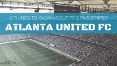 Atlanta United Quick Facts