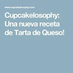 Cupcakelosophy: Una nueva receta de Tarta de Queso!