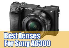 Best lenses for Sony A6300 camera image