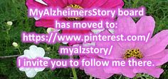 This board has moved to: https://www.pinterest.com/myalzstory/ Please follow me there and thanks very much, Susan
