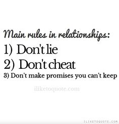 Main+rules+in+relationships:+1)+Don't+lie+2)+Don't+cheat+3)+Don't+make+promises+you+can't+keep.