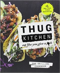 Thug Kitchen: The Official Cookbook: Eat Like You Give a F*ck: Thug Kitchen: 8601409521428: Amazon.com: Books