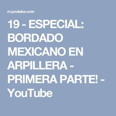 19 - ESPECIAL: BORDADO MEXICANO EN ARPILLERA - PRIMERA PARTE! - YouTube