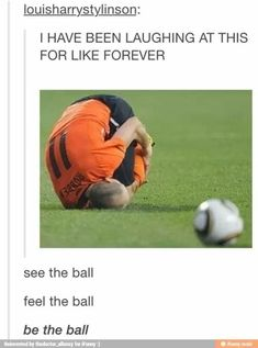 See the ball, feel the ball, BE THE BALL!! XD