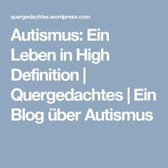 Autismus: Ein Leben in High Definition | Quergedachtes | Ein Blog über Autismus
