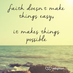 Faith doesn't make things easy, it makes things possible. #adoption #faith