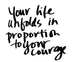 "A quote from Lampert LaPorte to start your Wednesday. ""Your life unfolds in proportion to your courage."" Thanks Kelly Rubbish! Words Quotes, Me Quotes, Motivational Quotes, Inspirational Quotes, Sayings, Chance Quotes, Yoga Quotes, Music Quotes, Great Quotes"