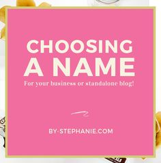 How to Choose a Name for Your Business or Standalone Blog | By Stephanie|