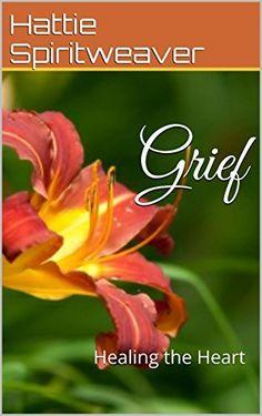 Grief: Healing the Heart by Hattie Spiritweaver, http://www.amazon.com/dp/B00O67JWAC/ref=cm_sw_r_pi_dp_vCSOub1Q3Y3M0 Free Dec. 30-31st on Amazon Kindle
