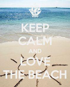 KEEP CALM AND LOVE THE BEACH      tjn