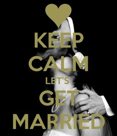 KEEP CALM LET'S  GET MARRIED