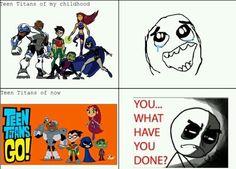 Teen Titans Go! Just no. Bring the Teen Titans back!!!