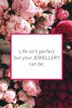 Life isn't perfect, but your jewellery can be.