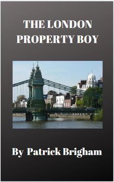 The London Property Boy - PATRICK BRIGHAM LIVE Rags To Riches Stories, London Property, Risky Business, Literary Fiction, Property Development, West London, Eastern Europe, Greece, Author