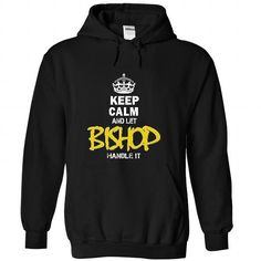 nice 25122603 Keep Calm and Let BISHOP Handle it  Check more at https://9tshirts.net/25122603-keep-calm-and-let-bishop-handle-it/