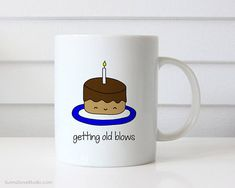 Funny Coffee Mug Happy Birthday Gift For Friend Getting Old Blows Cake Pun Cute Fun Kawaii Food Quote Mugs Turning 30 40 50 Gifts Her Him  Getting Old Blows. Whether theyre turning a milestone age that they dont want to think about, or simply like a good laugh, this funny mug is the perfect way to wish a friend or close family member a happy birthday and makes a sweet addition to their daily coffee routine!  Design is printed on both the front and back so its cute face can be seen no matter…