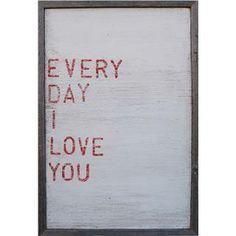 Every Day I Love You | Find Designer Home Decor at BelleandJune.com